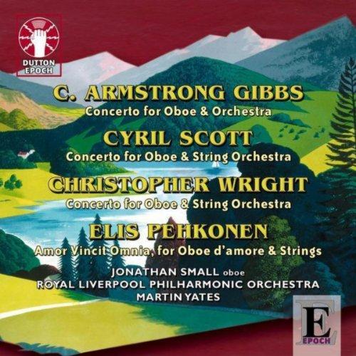 Cecil Armstrong Gibbs, Cyril Scott, Christopher Wright & Elis Pehkonen: Oboe Concertos