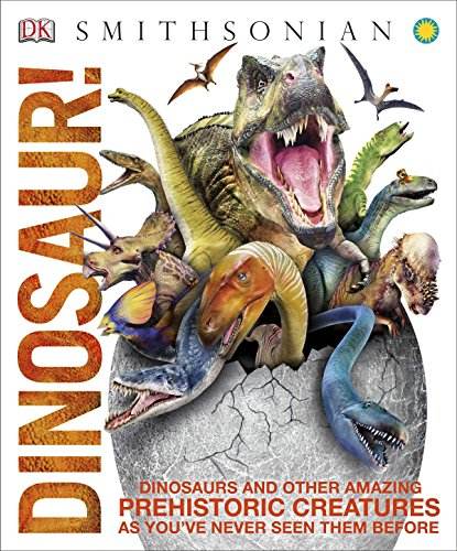 Dinosaur!: Dinosaurs and Other Amazing Prehistoric Creatures as You've Never Seen Them Before (DK Smithsonian Knowledge Encyclopedia)