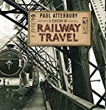 A Century of Railway Travel (Shire Century Of, Band 3)
