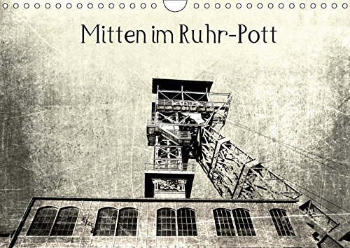 "Mitten im RuhrPott (Wandkalender 2019 DIN A4 quer): Das Ruhrgebiet, wo früher der "" Pott"" kochte. (Monatskalender, 14 Seiten ) (CALVENDO Orte)"