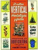 EL CULTIVO VERTICAL. HORTALIZAS Y FRUTAS: Técnicas de horticultura creativa para pequeños espacios...