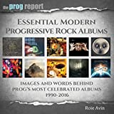 Essential Modern Progressive Rock Albums: Images And Words Behind Progs Most Celebrated Albums 1990-2016