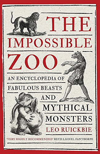 The Impossible Zoo: An encyclopedia of fabulous beasts and mythical monsters por Leo Ruickbie