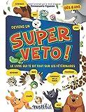 Deviens un super véto ! : Le livre qui te dit tout sur les vétérinaires