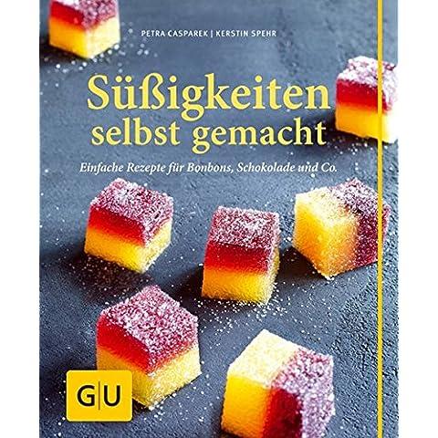 Süßigkeiten selbst gemacht: Einfache Rezepte für Bonbons, Schokolade & Co