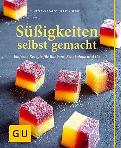 Preisvergleich Produktbild Süßigkeiten selbst gemacht: Einfache Rezepte für Bonbons, Schokolade & Co.