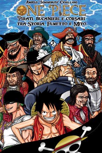 ONE PIECE: Pirati, bucanieri e corsari tra Storia, Fumetto e Mito