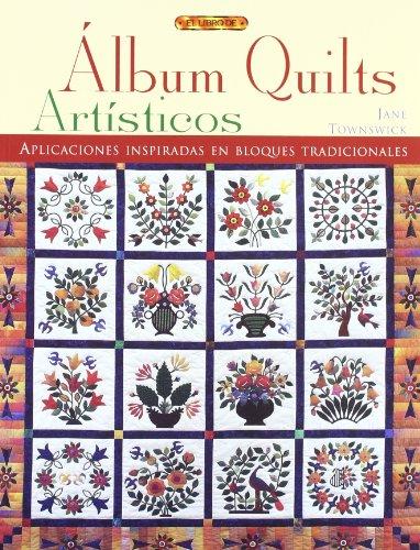 Álbum quilts artísticos (El Libro De..) por Jane Townswick