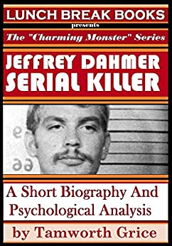 a look at the life of jeffrey dahmer a serial killer My friend dahmer review jeffrey dahmer was offers an illuminating look into the life of a burgeoning serial killer in the years just before he.