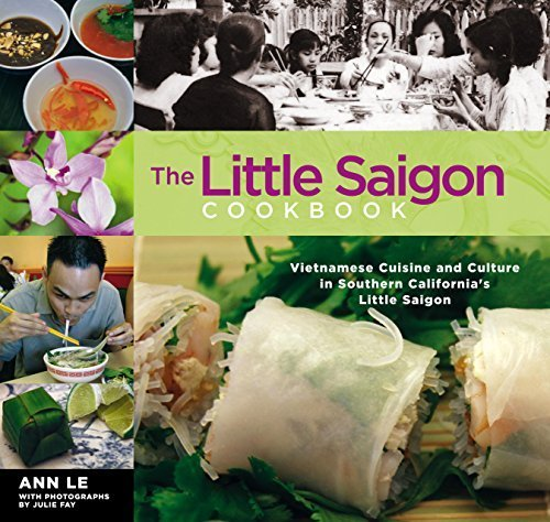 The Little Saigon Cookbook: Vietnamese Cuisine and Culture in Southern California's Little Saigon by Le, Ann (2006) Paperback