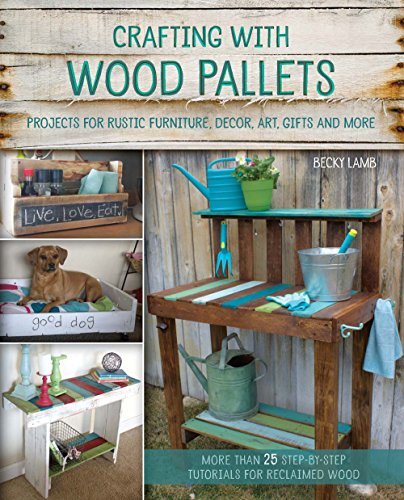 Crafting with Wood Pallets: Projects for Rustic Furniture, Decor, Art, Gifts and more por Becky Lamb