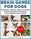 #7: Brain Games for Dogs:Training, Tricks and Activities for Your Dog's Physical and Mental Wellness. IMPROVED Edition (Puppy Training,Dog health, Dog training, ... games for dogs, How to train a dog Book 1)