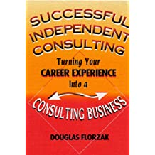 Successful Independent Consulting: Turn Your Career Experience into a Consulting Business (English Edition)