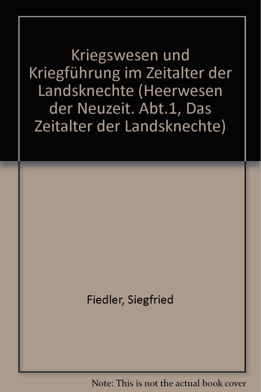Heerwesen der Neuzeit. Bd. 2. Kriegswesen und Kriegführung im Zeitalter der Landsknechte