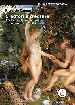 Creatori e creature: Anatomia dei movimenti pro e contro gli OGM di [Campa, Riccardo]