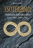 Esoterismo. Dizionario Enciclopedico: Autori – Opere – Simboli – Temi