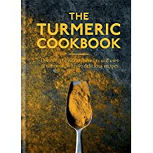 The Turmeric Cookbook: Discover the health benefits and uses of turmeric with 50 delicious recipes (Worlds Healthiest Ingredients)