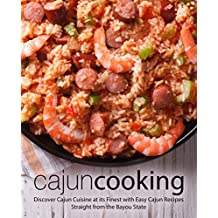 Cajun Cooking: Discover Cajun Cuisine at its Finest with Easy Cajun Recipes Straight from the Bayou State (2nd Edition) (English Edition)