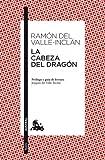 La cabeza del dragón: Prólogo y guía de lectura de Joaquín del Valle-Inclán (Teatro)