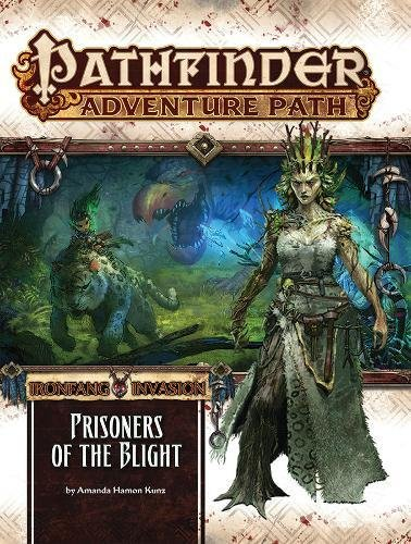 Pathfinder Adventure Path: The Ironfang Invasion-Part 5 of 6: Prisoners of the Blight por Amanda Hamon Kunz