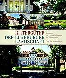 Rittergüter der Lüneburger Landschaft: Die Rittergüter der Landschaft des vormaligen Fürstentums Lüneburg (Veröffentlichungen der Historischen Kommission für Niedersachsen und Bremen)