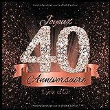Livre d'Or: 40 Ans Anniversaire Souvenir Or Rose Noir I Félicitations Écrites I Registre Des Cadeaux I Idée Cadeau pour les 40 Ans I Joyeux Anniversaire Diamant Décoration