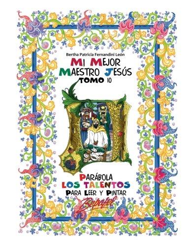 Mi mejor maestro Jesús-Parábola Los Talentos: Para leer y pintar: Volume 10 por Bertha Patricia Fernandini León