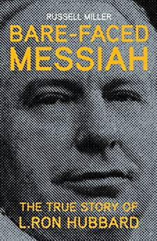 Bare-Faced Messiah: The True Story of L. Ron Hubbard par [Miller, Russell]