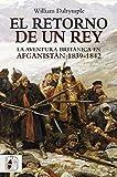 El retorno de un rey. La aventura británica en Afganistán. 1839 - 1842 (Otros Títulos)