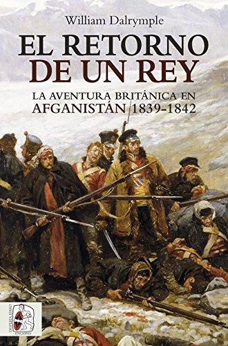 El retorno de un rey. La aventura británica en Afganistán. 1839 - 1942 (Otros Títulos)