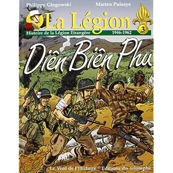 La Légion. : Tome 3, Diên Biên Phu : Histoire de La Légion étrangère, 1946-1962
