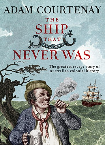 The Ship That Never Was: The Greatest Escape Story Of Australian Colonial History (English Edition) - Hobart Bay