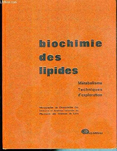 BIOCHIMIE DES LIPIDES - METABOLISME - TECHNIQUES D'EXPLORATION - MONOGRAPHIE DE L'ASSOCIATION DES INTERNES ET ANCIENS INTERNES EN PHARMACIE DES HOPITAUX DE LYON