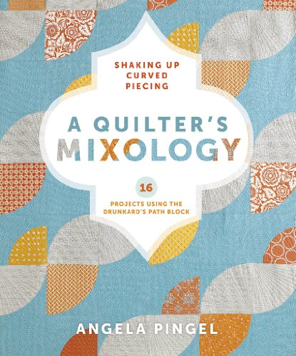 A Quilter's Mixology: Shaking Up Curved Piecing -