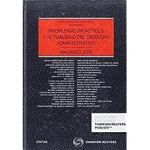 Problemas prácticos y actualidad del Derecho Administrativo (Papel + e-book): Anuario 2015 (Estudios y Comentarios de Legislación)