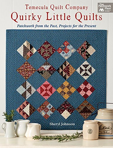 Temecula Quilt Company - Quirky Little Quilts: Patchwork from the Past, Projects for the Present (That Patchwork Place)