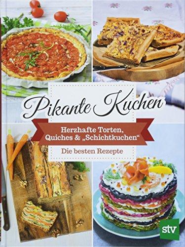 """Pikante Kuchen: Herzhafte Torten, Quiches & """"Schichtkuchen"""""""