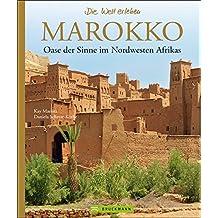 Bildband Marokko: Oase der Sinne im Nordwesten Afrikas. Die schönsten Highlights aus Marokko von Marrakesch bis Gibraltar. Ein Länderporträt mit Fotos ... Natur, Land und Leuten (Die Welt erleben)