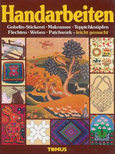 Handarbeiten Bd. 2 - Gobelin-Stickerei, Makramee, Teppichknüpfen, Flechten, Weben, Patchwork - leicht gemacht