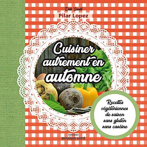 Cuisiner Autrement en Automne - Recettes végétariennes, de saison, sans gluten, sans caséine