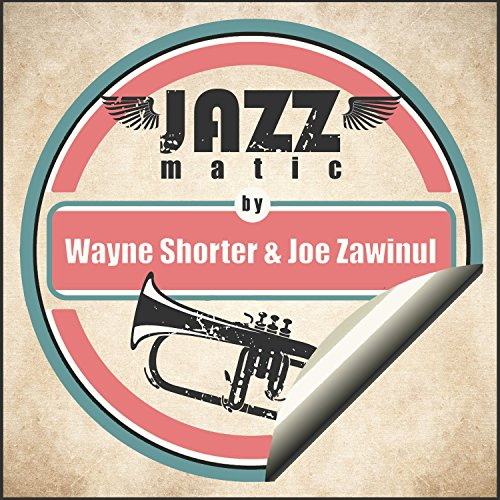 Jazzmatic by Wayne Shorter & Joe Zawinul