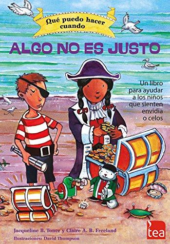 QUÉ PUEDO HACER CUANDO ALGO NO ES JUSTO: un libro para ayudar a los niños que sienten envidia o celos por J.B. Toner y C.A.B. Freeland