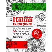 Italian cookbook -  ideal for any event. 50 best recipes pizzas and pasta for Beginners. (English Edition)