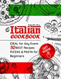 Italian cookbook -  ideal for any event. 50 best recipes pizzas and pasta for Beginners.