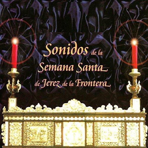 Sonidos de la Semana Santa de Jerez de la Frontera de Hermanos de ...