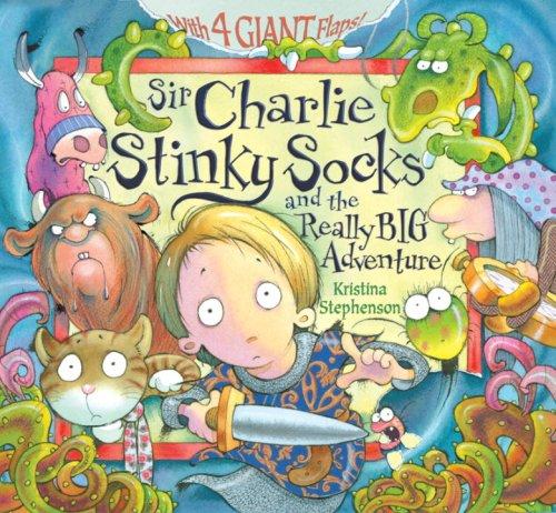 Sir Charlie Stinky Socks and the Really Big Adventure por Kristina Stephenson