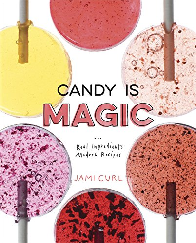 Candy Is Magic: Real Ingredients, Modern Recipes by [Curl, Jami]
