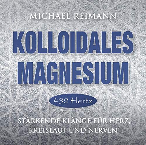 KOLLOIDALES MAGNESIUM [432 Hertz]: Stärkende Klänge für Herz, Kreislauf und Nerven