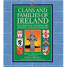 Clans and Families of Ireland: The Heritage and Heraldry of Irish Clans and Families by John Grenham (2014-07-01)