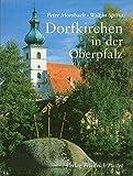 Dorfkirchen in der Oberpfalz (Bayerische Geschichte) - Peter Morsbach, Wilkin Spitta